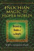 Enochian Magic & the Higher Worlds Beyond the Realm of the Angels
