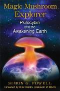 Magic Mushroom Explorer Psilocybin & the Awakening Earth