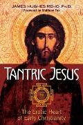Tantric Jesus The Erotic Heart of Early Christianity