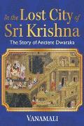 In the Lost City of Sri Krishna The Story of Ancient Dwaraka