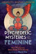 Psychedelic Mysteries of the Feminine Creativity Ecstasy & Healing
