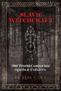Slavic Witchcraft Old World Conjuring Spells & Folklore
