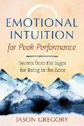 Emotional Intuition for Peak Performance: Secrets from the Sages for Being in the Zone