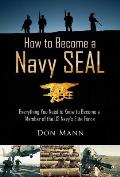 How to Become a Navy SEAL Everything You Need to Know to Become a Member of the US Navys Elite Force