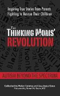 Thinking Moms Revolution Autism Beyond the Spectrum Inspiring True Stories from Parents Fighting to Rescue Their Children