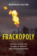 Frackopoly: The Battle for the Future of Energy and the Environment