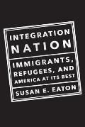 Integration Nation Immigrants Refugees & America at Its Best