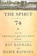 Spirit of 74 How the American Revolution Began