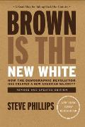 Brown Is the New White How the Demographic Revolution Has Created a New American Majority