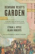 Denmark Veseys Garden Slavery & Memory in the Cradle of the Confederacy