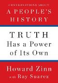 Truth Has a Power of Its Own Conversations About A Peoples History