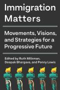 Immigration Matters: Movements, Visions, and Strategies for a Progressive Future