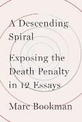 Descending Spiral Exposing the Death Penalty in 12 Essays