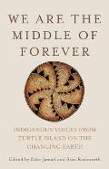 We Are the Middle of Forever: Indigenous Voices from Turtle Island on the Changing Earth