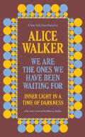 We Are the Ones We Have Been Waiting For Inner Light in a Time of Darkness