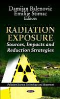 Radiation Exposure: Sources, Impacts, and Reduction Strategies