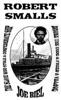 Robert Smalls: The Slave Who Stole a Confederate Ship, Broke the Code, & Freed a Village
