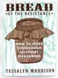 Bread of the Resistance: How to Make Sourdough Without Measuring