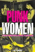 Punk Women 40 Years of Musicians Who Built Punk Rock In Their Own Words