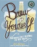 Brew It Yourself Professional Craft Blueprints for Home Brewing