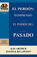 El Perdon: Rompiendo El Poder del Pasado / Forgiveness: Breaking the Power of the Past (40 Minute Bible Studies)
