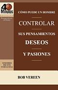 Como Puede Un Hombre Controlar Sus Pensamientos, Deseos y Pasiones / A Man's Strategy for Conquering Temptation (40 Minute Bible Studies)