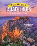 Great American Road Trips- National Parks: Discover Insider Tips, Must See Stops, Nearby Attractions & More