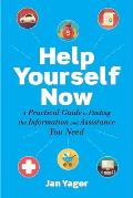 Help Yourself Now: A Practical Guide to Finding the Information and Assistance You Need