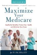 Maximize Your Medicare 2020 2021 Edition Qualify for Benefits Protect Your Health & Minimize Your Costs
