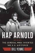 Hap Arnold The General Who Invented the US Air Force
