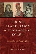 Boone, Black Hawk, and Crockett in 1833: Unsettling the Mythic West