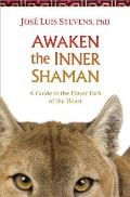 Awaken the Inner Shaman A Guide to the Power Path of the Heart