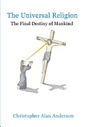 The Universal Religion: The Final Destiny of Mankind