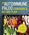 Autoimmune Paleo Cookbook & Action Plan A Practical Guide to Easing Your Autoimmune Disease Symptoms with Nourishing Food