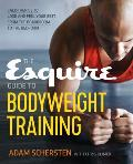 Esquire Guide to Bodyweight Training Calisthenics to Look & Feel Your Best from the Boardroom to the Bedroom