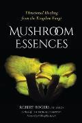 Mushroom Essences Vibrational Healing from the Kingdom Fungi