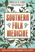 Southern Folk Medicine Healing Traditions from the Appalachian Fields & Forests