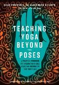 Teaching Yoga Beyond the Poses A Practical Workbook for Integrating Themes Ideas & Inspiration into Your Class