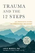Trauma & the 12 Steps Revised & Expanded An Inclusive Guide to Enhancing Recovery