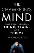 Champions Mind How Great Athletes Think Train & Thrive