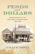 Pesos and Dollars: Entrepreneurs in the Texas-Mexico Borderlands, 1880-1940