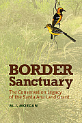 Border Sanctuary The Conservation Legacy of the Santa Ana Land Grant