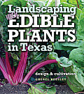 Landscaping with Edible Plants in Texas: Design and Cultivation