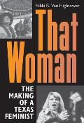 That Woman: The Making of a Texas Feminist