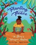 Planting Peace: The Story of Wangari Maathai