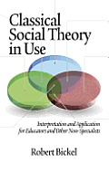 Classical Social Theory in Use: Interpretation and Application for Educators and Other Non-Specialists (Hc)