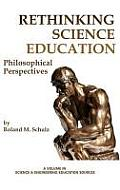 Rethinking Science Education: Philosophical Perspectives (Hc)