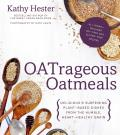 Oatrageous Oatmeals Delicious & Surprising Dishes from the Humble Heart Healthy Grain