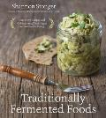 Traditionally Fermented Foods Innovative Recipes & Old Fashioned Techniques for Sustainable Eating