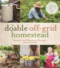 Doable Off Grid Homestead Cultivating a Simple Life by Hand on a Budget